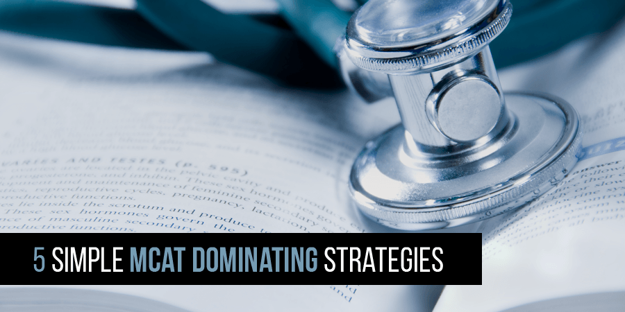 5 Simple MCAT Strategies To Instantly Increase Your MCAT Score